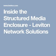 Inside the Structured Media Enclosure - Leviton Network Solutions