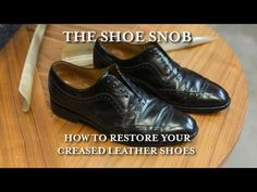 How To Restore Your Creased Leather Shoes – Video Tutorial – The Shoe Snob Blog