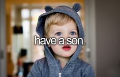 I want a son, then a daughter so that my son can beat up anyone that makes my daughter cry <3