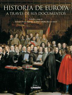 Historia de Europa a través de sus documentos / edición a cargo de Feliciano Novoa Portela, F. Javier Villalba Ruiz de Toledo. Lunwerg Editores, 2012