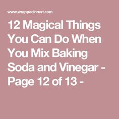 12 Magical Things You Can Do When You Mix Baking Soda and Vinegar - Page 12 of 13 -