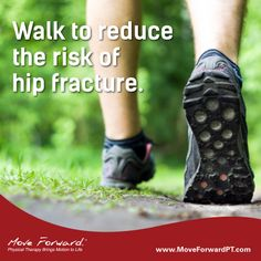 "Hip fractures in older adults can be severely debilitating and can lead to significant medical expenses, but a study published in the American Journal of Public Health (""Physical Activity and Inactivity and Risk of Hip Fractures in Men"" – April 2014) suggests that 4 hours of walking each week can significantly reduce hip fracture risk later in life."