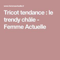 Tricot tendance : le trendy châle - Femme Actuelle
