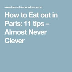 How to Eat out in Paris: 11 tips – Almost Never Clever