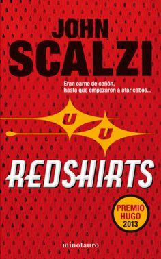 Redshirts - John Scalzi (Minotauro)  Publicación: 14/01/2014  http://lecturadirecta.blogspot.com.es/2014/03/redshirts-john-scalzi.html