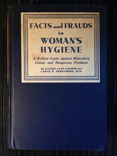 Facts and Frauds in Woman's Hygiene