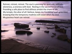 Retreat into the heart! There you will find peace.