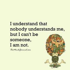 I understand that nobody understands me