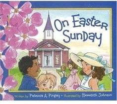 On Easter Sunday by Patricia A. Pingry http://www.amazon.com/dp/0824966929/ref=cm_sw_r_pi_dp_Dd19tb1NMZRSY