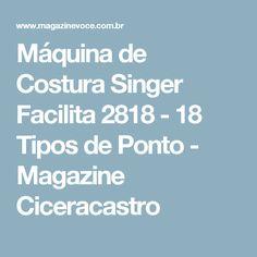 Máquina de Costura Singer Facilita 2818 - 18 Tipos de Ponto - Magazine Ciceracastro