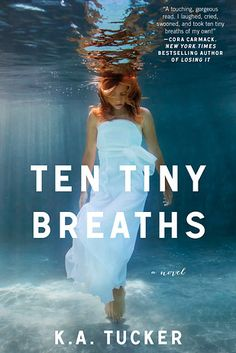 Ten Tiny Breaths by K.A. Tucker | 27 Books That Will Get You All Hot And Bothered