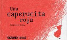 Una caperucita roja, versión de Marjolaine Leray (2009) Libro álbum, con humor negro.