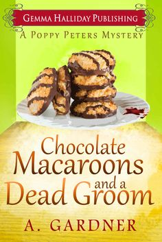 Chocolate Macaroons and a Dead Groom (Poppy Peters Mysteries Book 2), A. Gardner - Amazon.com