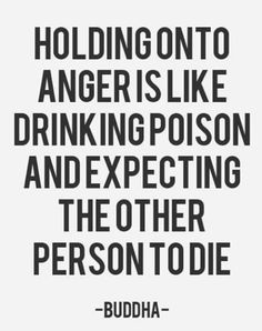 Quotes and sayings: about life : holding onto to poison :