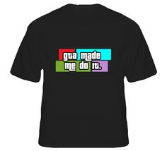 GTA Made Me Do It Funny Auto Video Game X-Box Playstation T Shirt. Only $18 and won't crack or fade! get it now @ www.teesbybee.com