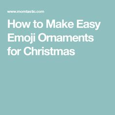 How to Make Easy Emoji Ornaments for Christmas