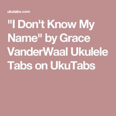 """I Don't Know My Name"" by Grace VanderWaal Ukulele Tabs on UkuTabs"