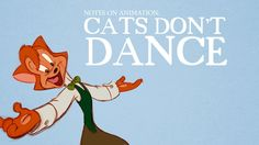 Notes on Animation: Cats Don't Dance A look at the design and animation of forgotten 90's gem Cats Don't Dance. Thanks to Wayne Carlisi of http://1on1animation.blogspot.com and Frans Vischer of http://fuddles.net