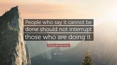 Αποτέλεσμα εικόνας για those who say it cannot be done should not interrupt