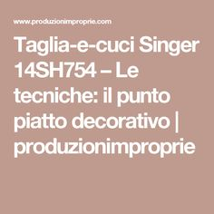 Taglia-e-cuci Singer 14SH754 – Le tecniche: il punto piatto decorativo | produzionimproprie