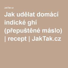 Jak udělat domácí indické ghí (přepuštěné máslo)   recept   JakTak.cz