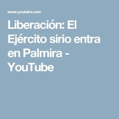Liberación: El Ejército sirio entra en Palmira - YouTube