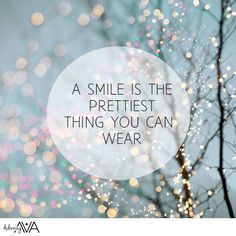A Smile is the prettiest thing you can wear...