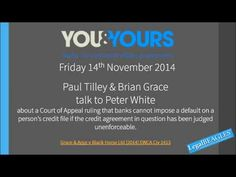 Paul Tilley & Brian Grace talk to Peter White about a Court of Appeal ruling that banks cannot impose a default on a person's credit file if the credit agreement in question has been judged unenforceable. Grace & Anor v Black Horse Ltd [2014] EWCA Civ 1413