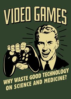 Video games!