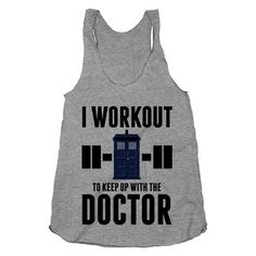 I Workout to Keep Up with the Doctor - Dr. Who - Tardis, Nerdy, Time Travel, Fitness Clothing, Workout Tank Tops, American Apparel. time travel, workout shirts, workout motiv, fitness workouts, star wars, doctors, doctor who workout clothes, fitness clothing, doctor who fitness