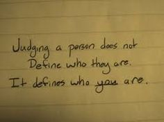 DO NOT JUDGE OTHERS.Judging yourself and seeing mistake about you leads to permanent change