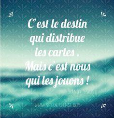 """""""C'est le destin qui distribue les cartes mais c'est nous qui les jouons"""". Randy Paush #citation #proverbe #destin #destiny"""