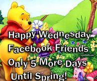 Happy Wednesday Facebook Friends 5 Days Until Spring
