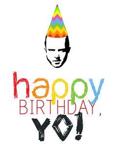 Happy Birthday Yo. Jesse Pinkman
