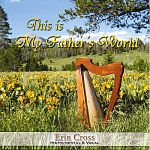 I just need to go through their music and find current artists. Erin Cross -- This Is My Father's World