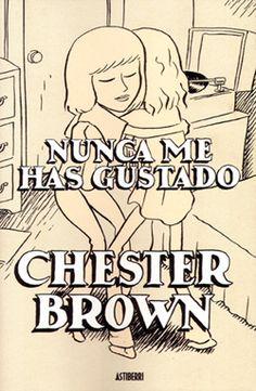 Nunca me has gustado. Chester Brown