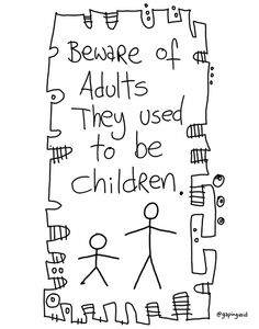 """""""Beware of adults, they used to be children..."""" #OfficeLife /by @gapingvoidart"""