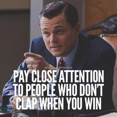 """Pay close attention to the people who don't clap. """