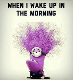 When i wake up in the morning i feel like i'm a Purple minion - Despicable Me 2 movie   ITS SO TRUE