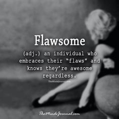 Embrace your flaws and know that you ARE awesome!