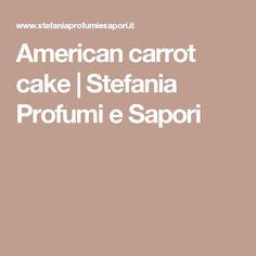 American carrot cake | Stefania Profumi e Sapori