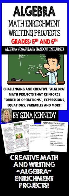 """With the """"Algebra Math and Writing Enrichment Projects"""" students will take their knowledge of algebra concepts to a new creative level.  The algebra projects include real-life fun; yet rigorous ways for students to show their understanding of common algebra mathematical concepts. From the battle of the equations and expressions to the long lost love of the X, the projects offer enrichment opportunities for even the most advanced learners.$"""