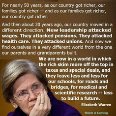 Elizabeth Warren:…about 30 years ago, our country moved in a different direction. New leadership attacked wages… Thing 1, We Are The World, Lol, Our Country, Thats The Way, How To Get Rich, Social Justice, Economics, Equality