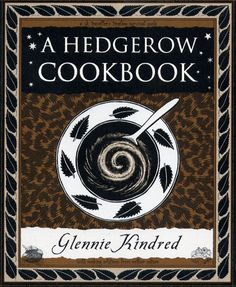 A HEDGEROW COOKBOOK --- A little book of magical and mouth-watering wild plants, and rambling recipes beautifully prepared and seasonally presented by travelling artist and writer GLENNIE KINDRED. A seasonal guide with beautiful illustrations, includes versatile recipes for all seasons. Packed with simple and exciting wild food to be gathered from the hedgerows and encouraged into our gardens. With sections on spring shoots, summer herbs, autumn fruits, mushrooms and winter roots.