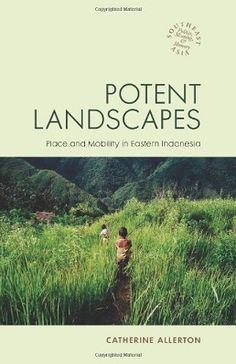 Potent landscapes : place and mobility in eastern Indonesia: http://kmelot.biblioteca.udc.es/record=b1521568~S1*gag