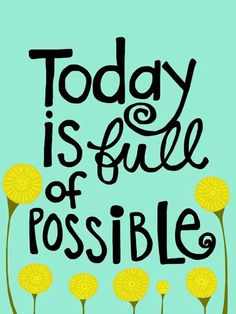 Today is full of possible. The FIRST day of my 365 day project. This is the start of our 12 month journey in the life of optimism, daily focus, happiness, realism and the joy of waking each day with a purpose. <3