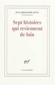 Sept histoires qui reviennent de loin : nouvelles / Jean-Christophe Rufin - [Paris] : Gallimard, cop. 2011