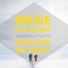 Wege entstehen dadurch, dass man sie geht.  quote snow safety pieps ways wege Österreich Alpen Berge Mountain Safety, Quotes, Mountains, Alps, Qoutes, Quotations, Shut Up Quotes, Sayings, Quote