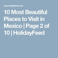 10 Most Beautiful Places to Visit in Mexico | Page 2 of 10 | HolidayFeed