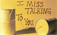 I miss talking to you.